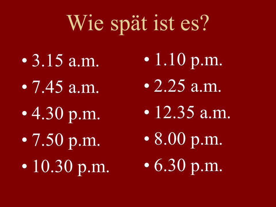 Wie spät ist es. 3.15 a.m. 7.45 a.m. 4.30 p.m. 7.50 p.m.