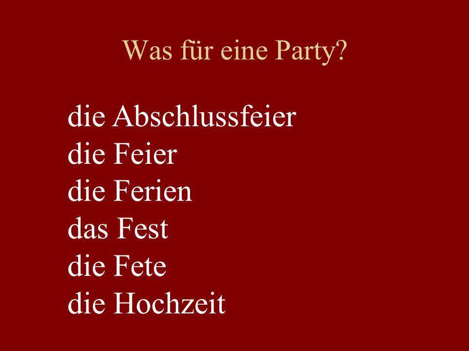 Was für eine Party? die Abschlussfeier die Feier die Ferien das Fest die Fete die Hochzeit
