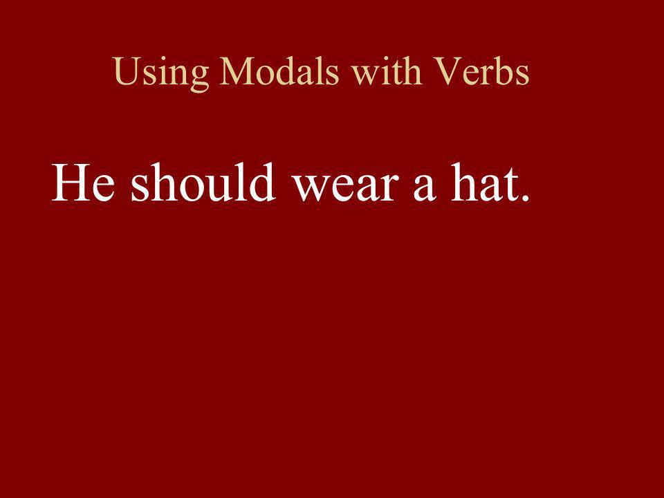 Using Modals with Verbs He should wear a hat.