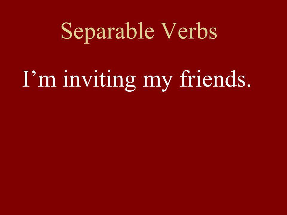 Separable Verbs Im inviting my friends.