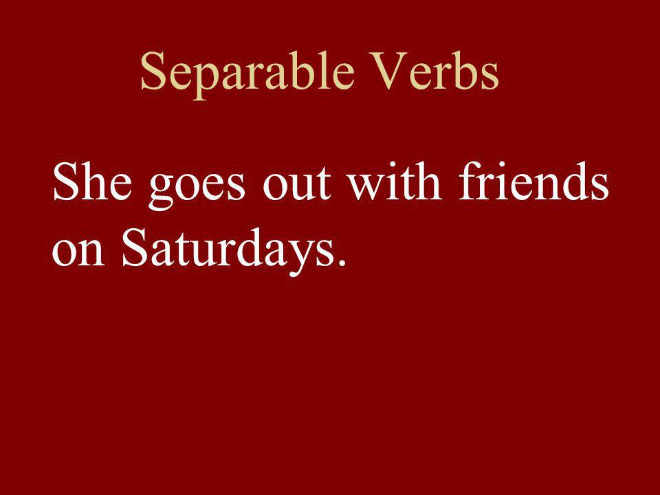 Separable Verbs She goes out with friends on Saturdays.