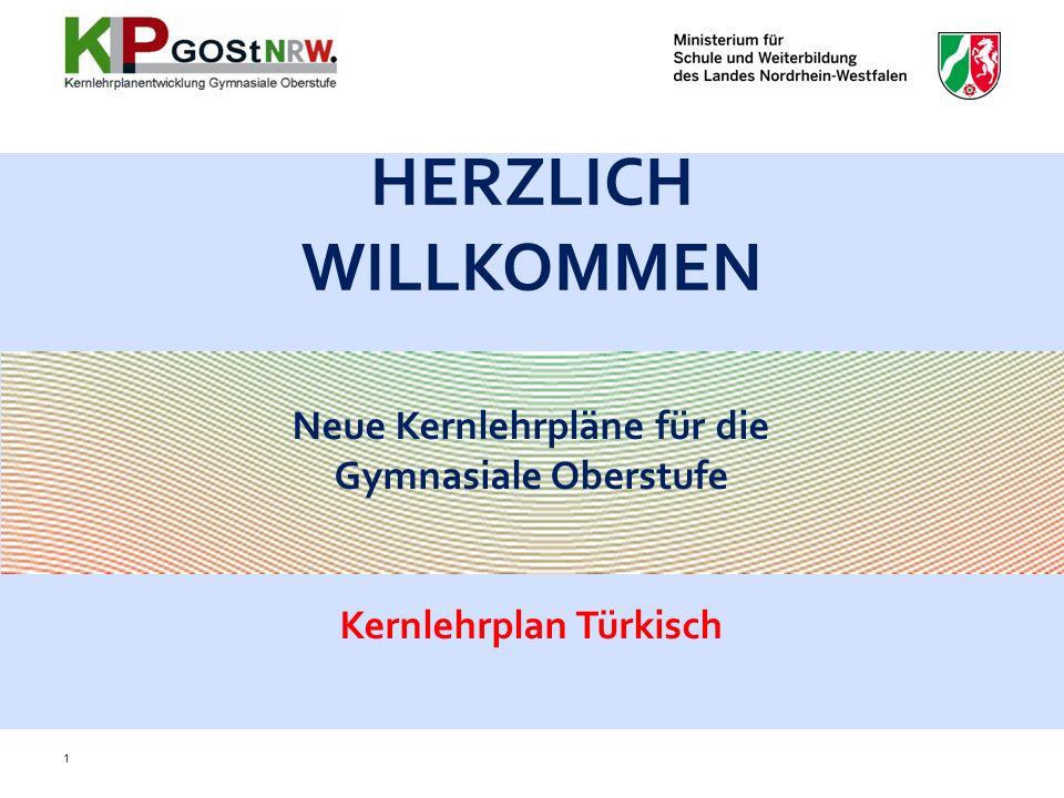 Neue Kernlehrpläne für die Gymnasiale Oberstufe Kernlehrplan Türkisch HERZLICH WILLKOMMEN 1