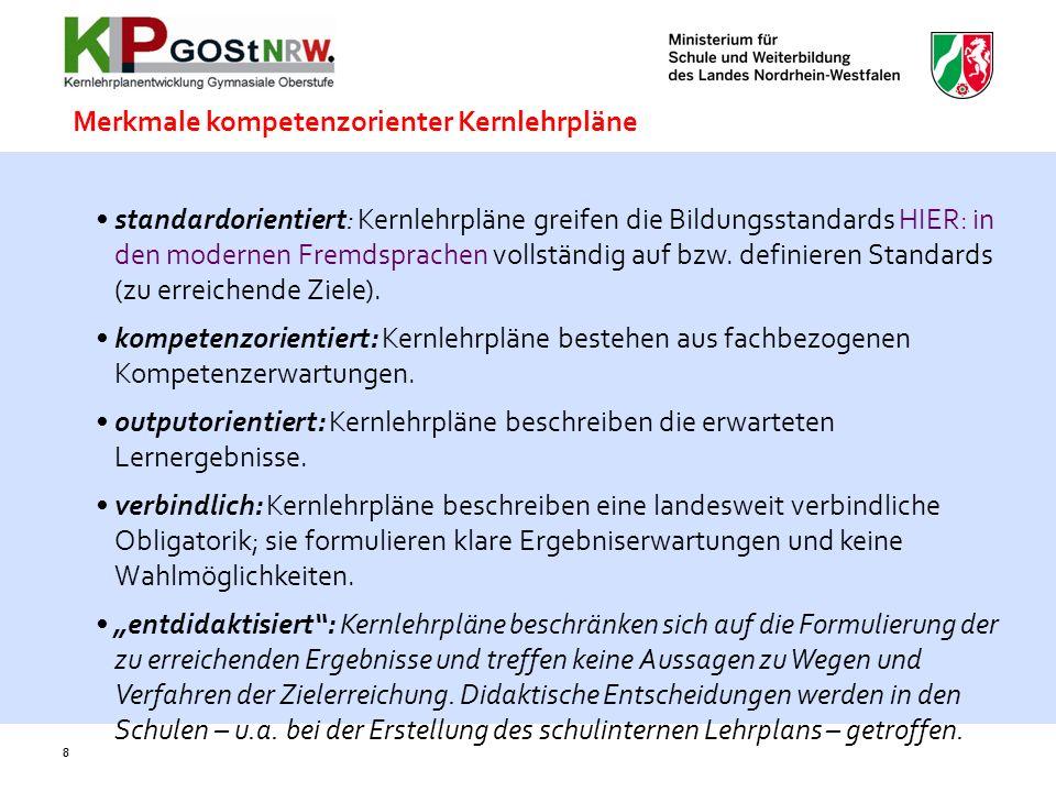 8 standardorientiert: Kernlehrpläne greifen die Bildungsstandards HIER: in den modernen Fremdsprachen vollständig auf bzw. definieren Standards (zu er