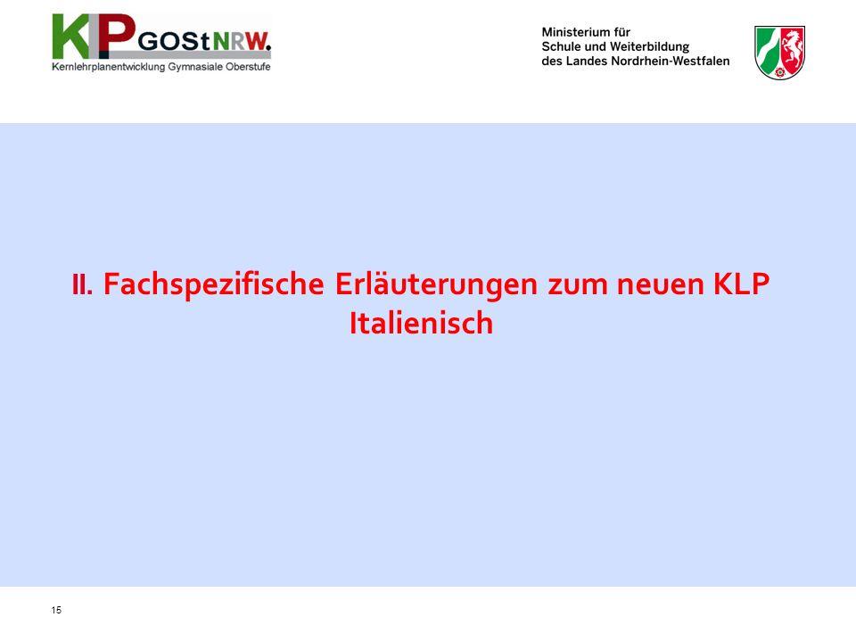 15 II. Fachspezifische Erläuterungen zum neuen KLP Italienisch
