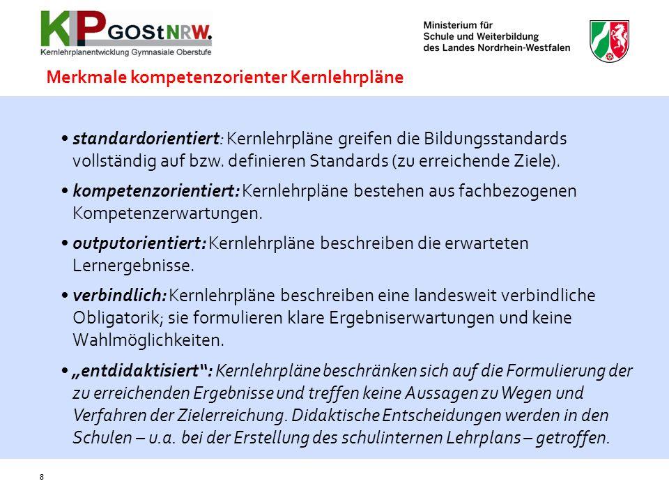 8 standardorientiert: Kernlehrpläne greifen die Bildungsstandards vollständig auf bzw. definieren Standards (zu erreichende Ziele). kompetenzorientier