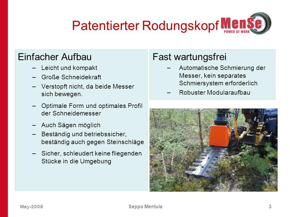 May-2008Seppo Mentula3 Patentierter Rodungskopf Einfacher Aufbau –Leicht und kompakt –Große Schneidekraft –Verstopft nicht, da beide Messer sich beweg