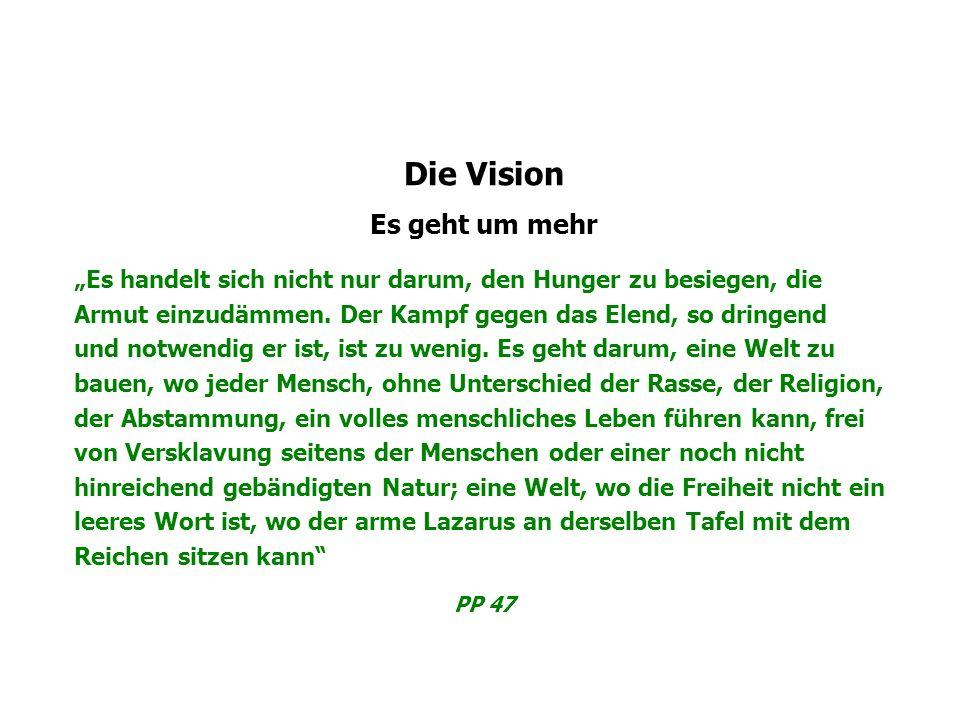 Die Vision Es geht um mehr Es handelt sich nicht nur darum, den Hunger zu besiegen, die Armut einzudämmen.