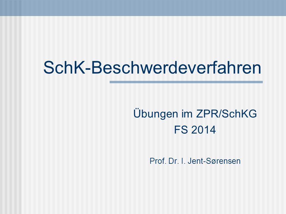 SchK-Beschwerdeverfahren Übungen im ZPR/SchKG FS 2014 Prof. Dr. I. Jent-Sørensen
