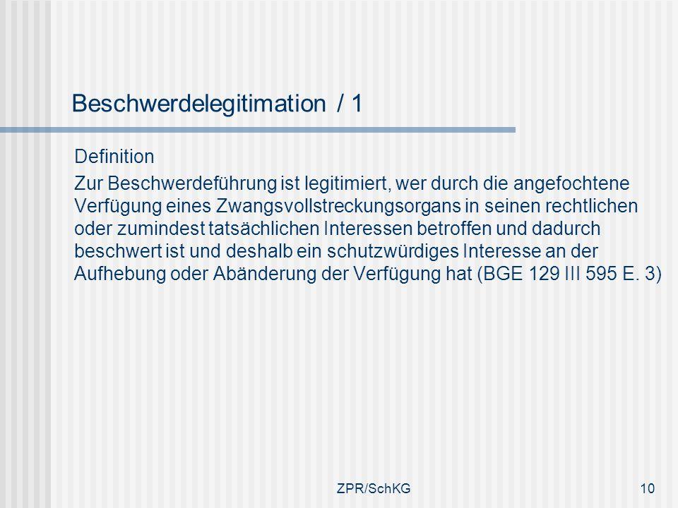 Beschwerdelegitimation / 1 Definition Zur Beschwerdeführung ist legitimiert, wer durch die angefochtene Verfügung eines Zwangsvollstreckungsorgans in