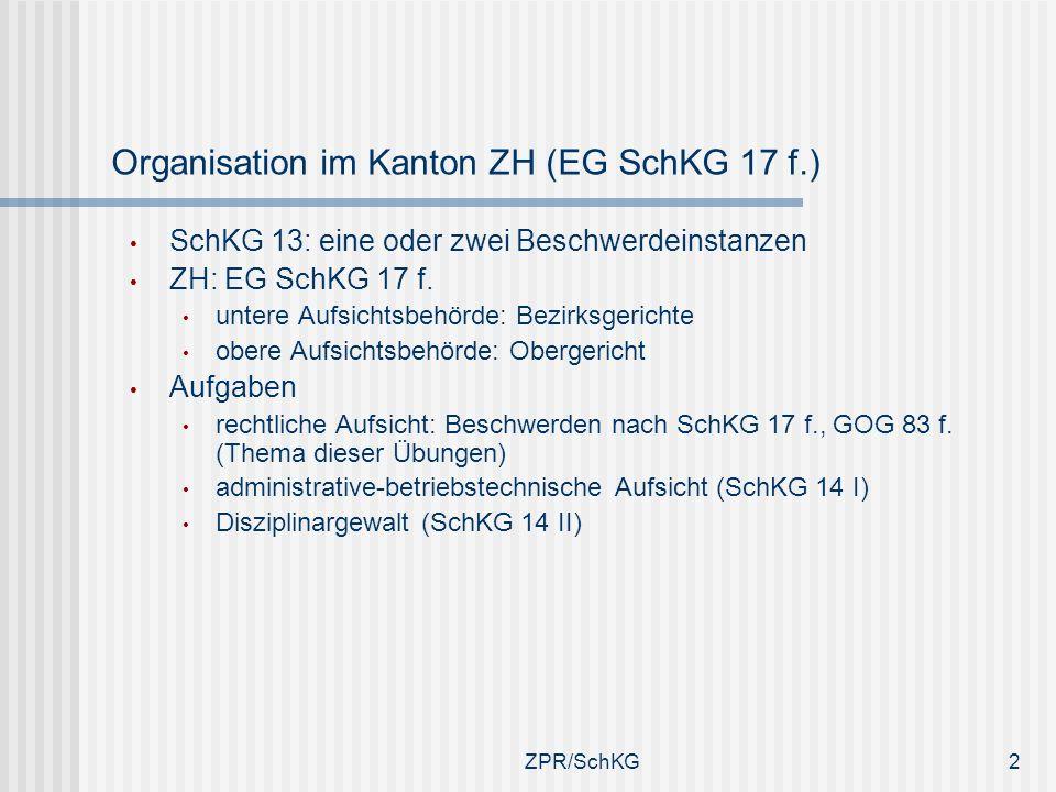 Organisation im Kanton ZH (EG SchKG 17 f.) SchKG 13: eine oder zwei Beschwerdeinstanzen ZH: EG SchKG 17 f. untere Aufsichtsbehörde: Bezirksgerichte ob