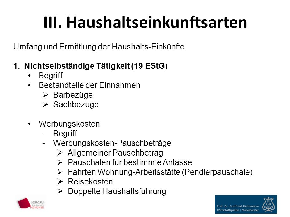 III. Haushaltseinkunftsarten Umfang und Ermittlung der Haushalts-Einkünfte 1.Nichtselbständige Tätigkeit (19 EStG) Begriff Bestandteile der Einnahmen