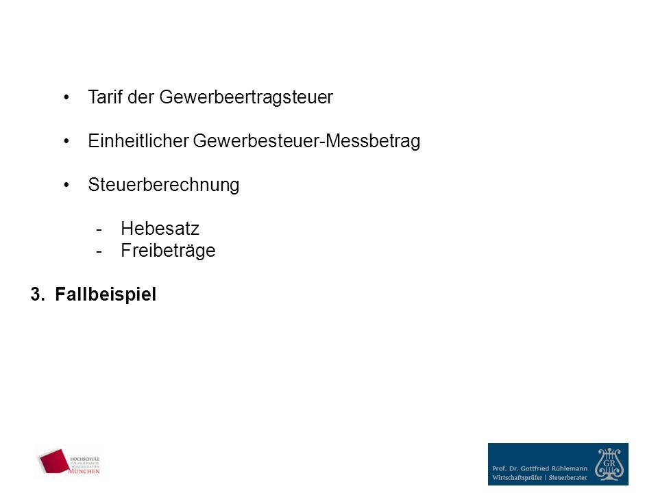 Tarif der Gewerbeertragsteuer Einheitlicher Gewerbesteuer-Messbetrag Steuerberechnung -Hebesatz -Freibeträge 3.Fallbeispiel
