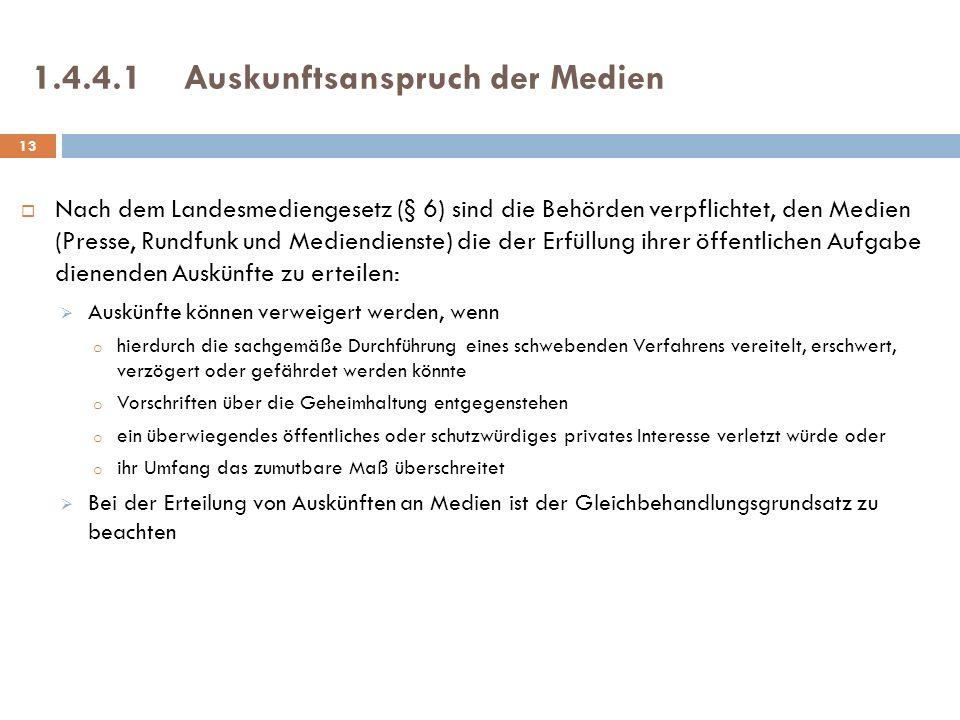 1.4.4.1Auskunftsanspruch der Medien Nach dem Landesmediengesetz (§ 6) sind die Behörden verpflichtet, den Medien (Presse, Rundfunk und Mediendienste)