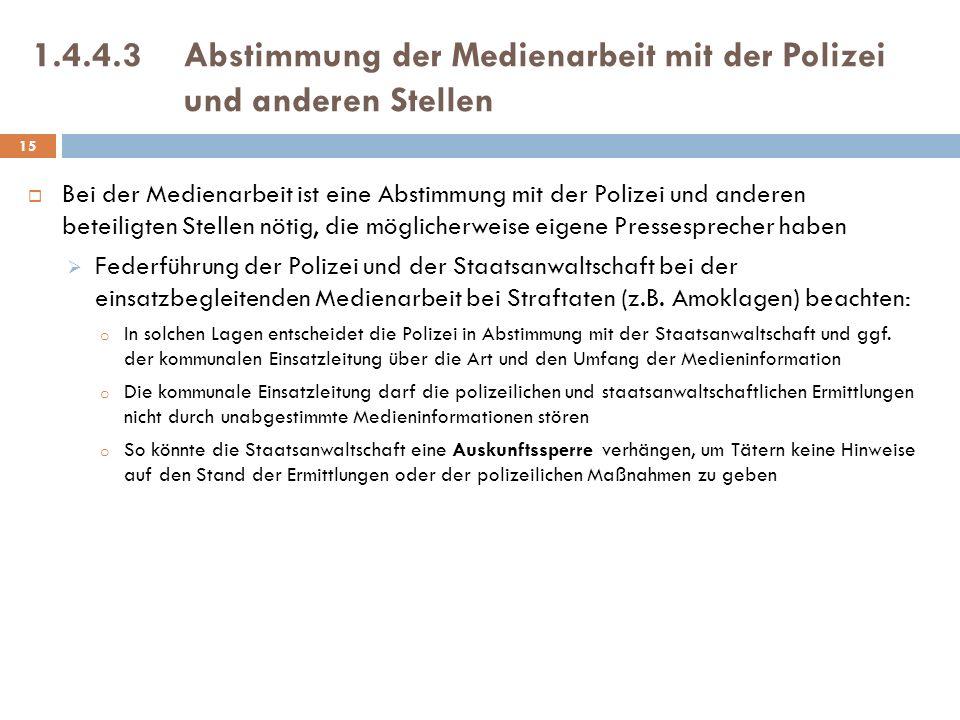 1.4.4.3Abstimmung der Medienarbeit mit der Polizei und anderen Stellen Bei der Medienarbeit ist eine Abstimmung mit der Polizei und anderen beteiligte