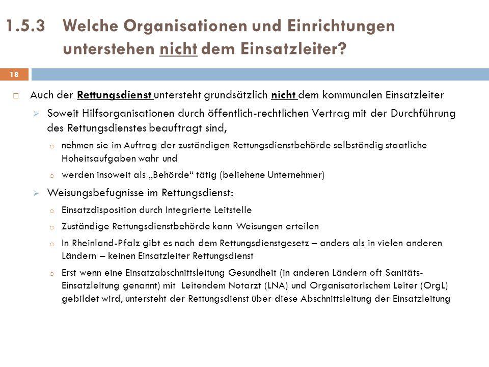 1.5.3Welche Organisationen und Einrichtungen unterstehen nicht dem Einsatzleiter? Auch der Rettungsdienst untersteht grundsätzlich nicht dem kommunale