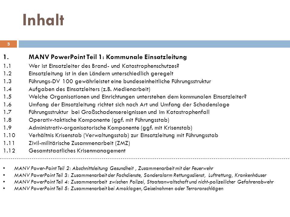 Inhalt 3 1.MANV PowerPoint Teil 1: Kommunale Einsatzleitung 1.1Wer ist Einsatzleiter des Brand- und Katastrophenschutzes? 1.2Einsatzleitung ist in den