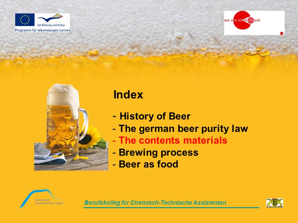 Berufskolleg für Chemisch-Technische Assistenten - History of Beer - The german beer purity law - The contents materials - Brewing process - Beer as food Index