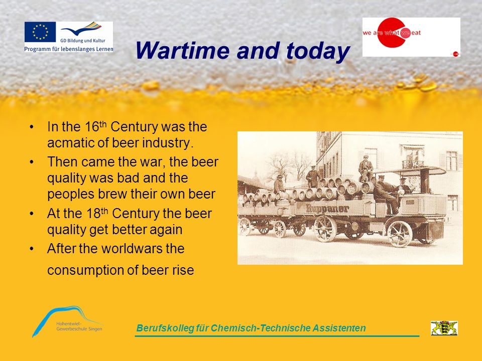 Berufskolleg für Chemisch-Technische Assistenten Wartime and today In the 16 th Century was the acmatic of beer industry.