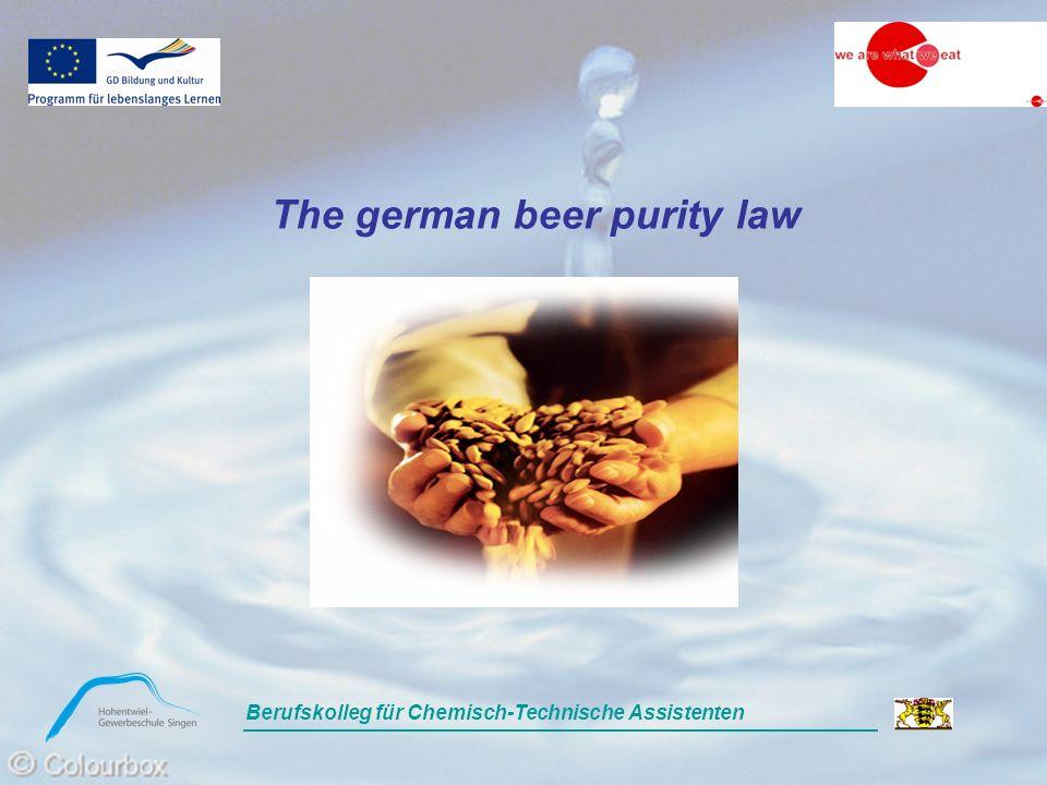 General information The bavarian beer purity law (1516) German beer tax law Exceptions The german beer purity law (today) Berufskolleg für Chemisch-Technische Assistenten Bayr.