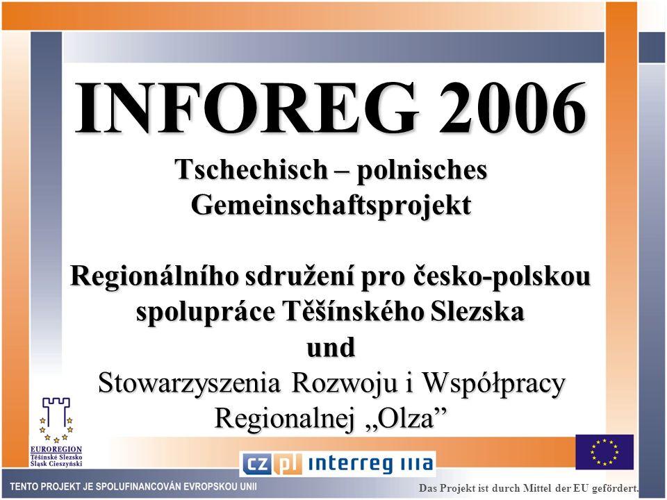 INFOREG 2006 Tschechisch – polnisches Gemeinschaftsprojekt Regionálního sdružení pro česko-polskou spolupráce Těšínského Slezska und Stowarzyszenia Rozwoju i Współpracy Regionalnej Olza Das Projekt ist durch Mittel der EU gefördert.