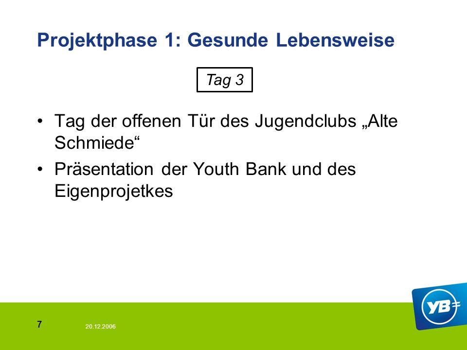 7 Projektphase 1: Gesunde Lebensweise Tag der offenen Tür des Jugendclubs Alte Schmiede Präsentation der Youth Bank und des Eigenprojetkes Tag 3