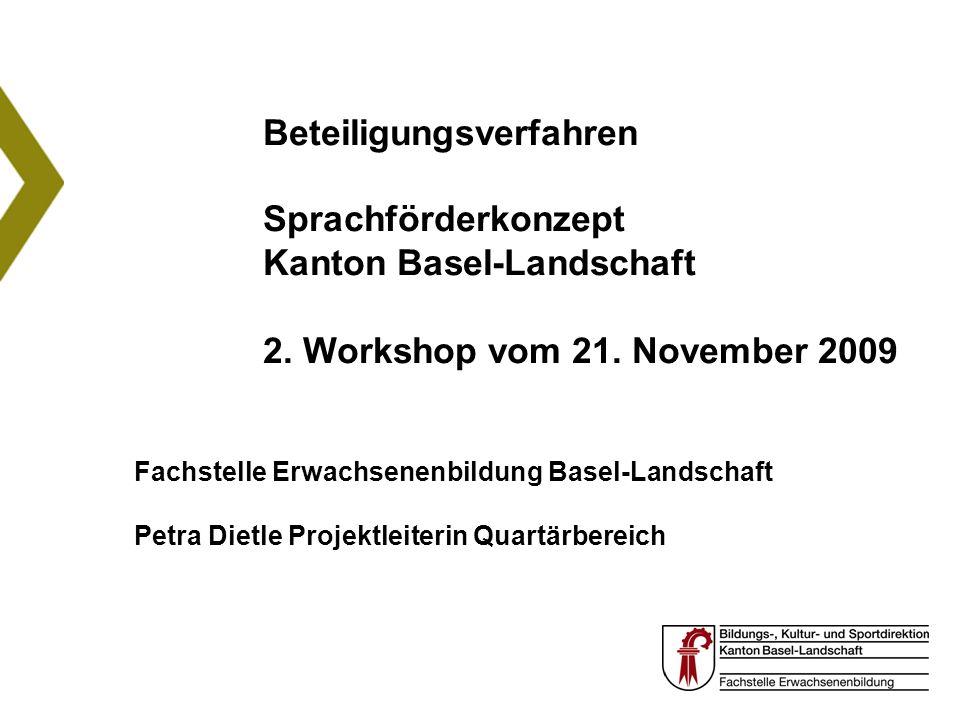Fachstelle Erwachsenenbildung Basel-Landschaft Petra Dietle Projektleiterin Quartärbereich Beteiligungsverfahren Sprachförderkonzept Kanton Basel-Land