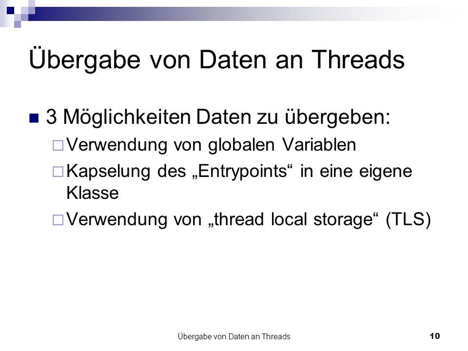 Übergabe von Daten an Threads10 Übergabe von Daten an Threads 3 Möglichkeiten Daten zu übergeben: Verwendung von globalen Variablen Kapselung des Entr