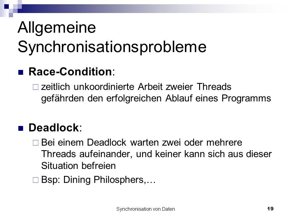 Synchronisation von Daten19 Allgemeine Synchronisationsprobleme Race-Condition: zeitlich unkoordinierte Arbeit zweier Threads gefährden den erfolgreic