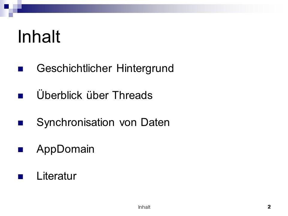 Inhalt2 Geschichtlicher Hintergrund Überblick über Threads Synchronisation von Daten AppDomain Literatur
