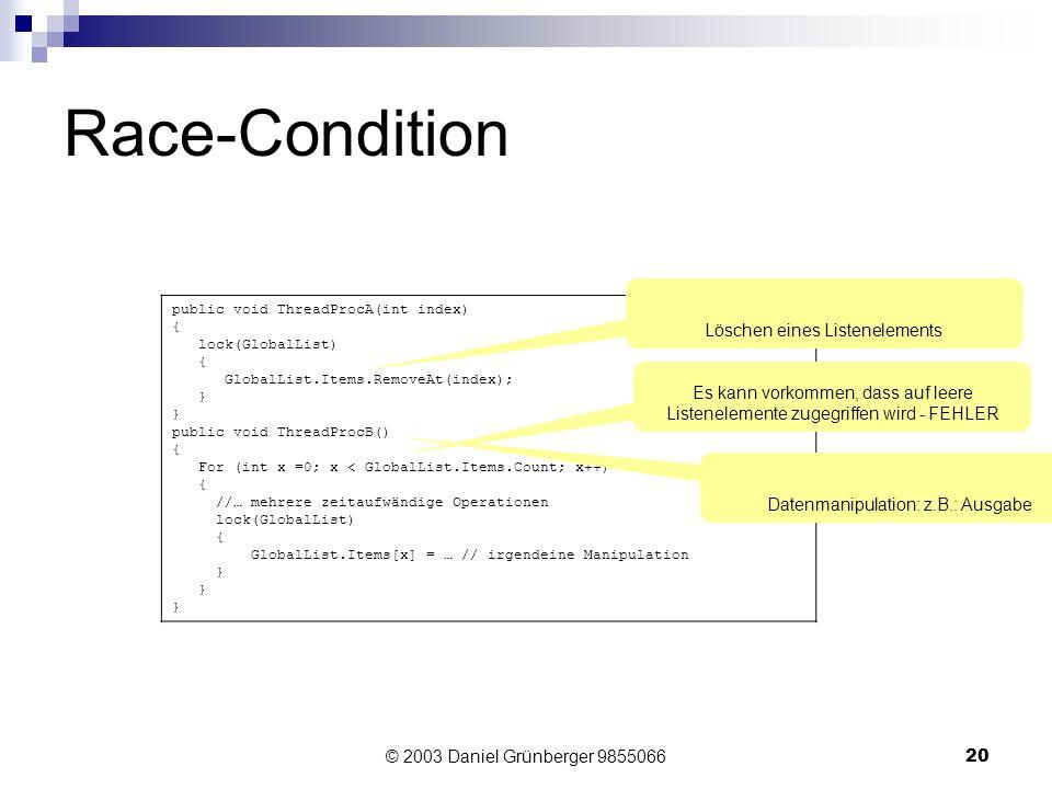 © 2003 Daniel Grünberger 985506620 Race-Condition public void ThreadProcA(int index) { lock(GlobalList) { GlobalList.Items.RemoveAt(index); } public v