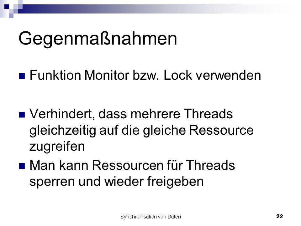 Synchronisation von Daten22 Gegenmaßnahmen Funktion Monitor bzw. Lock verwenden Verhindert, dass mehrere Threads gleichzeitig auf die gleiche Ressourc