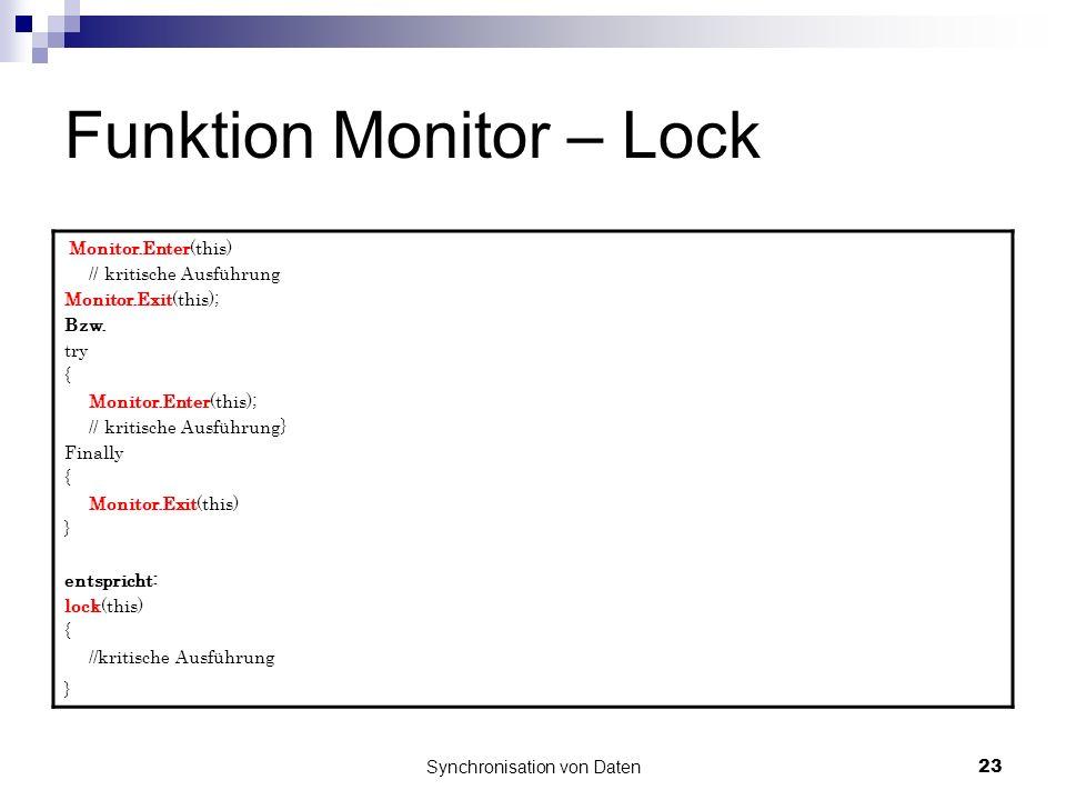 Synchronisation von Daten23 Funktion Monitor – Lock Monitor.Enter(this) // kritische Ausführung Monitor.Exit(this); Bzw. try { Monitor.Enter(this); //
