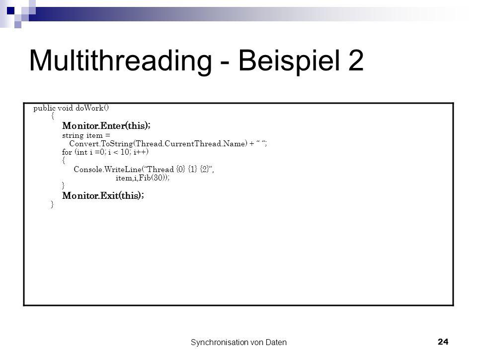 Synchronisation von Daten24 Multithreading - Beispiel 2 public void doWork() { Monitor.Enter(this); string item = Convert.ToString(Thread.CurrentThrea