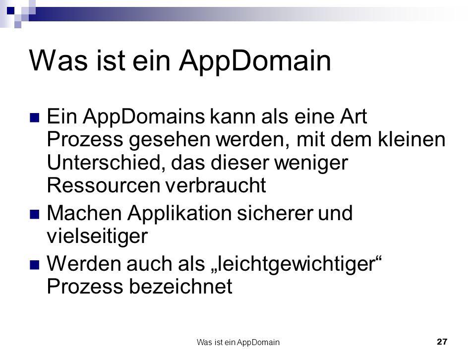 Was ist ein AppDomain27 Was ist ein AppDomain Ein AppDomains kann als eine Art Prozess gesehen werden, mit dem kleinen Unterschied, das dieser weniger Ressourcen verbraucht Machen Applikation sicherer und vielseitiger Werden auch als leichtgewichtiger Prozess bezeichnet