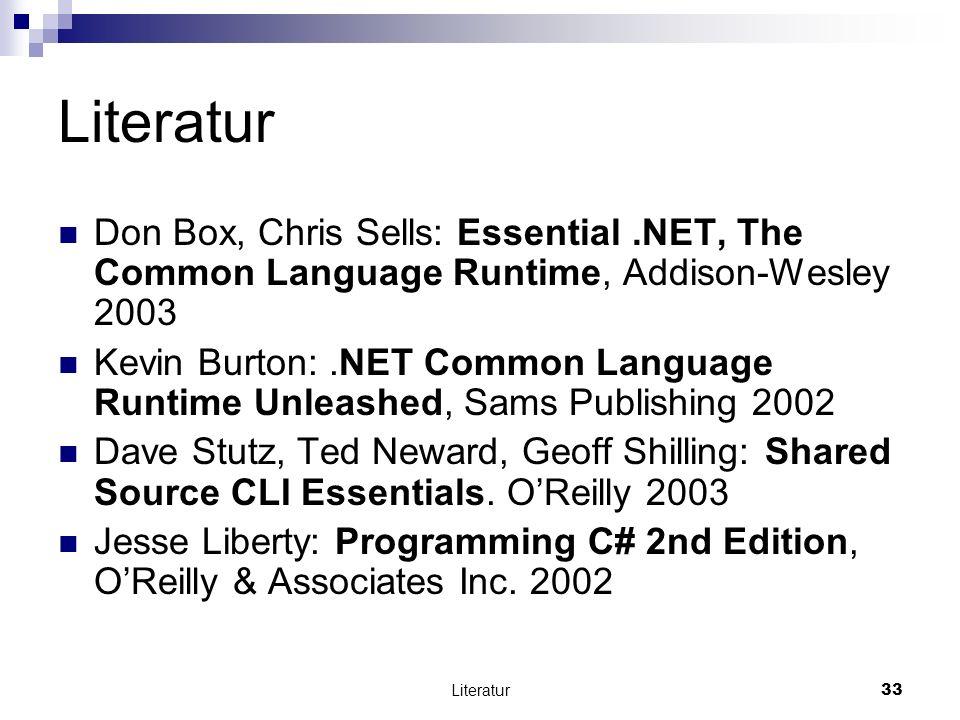 Literatur33 Literatur Don Box, Chris Sells: Essential.NET, The Common Language Runtime, Addison-Wesley 2003 Kevin Burton:.NET Common Language Runtime