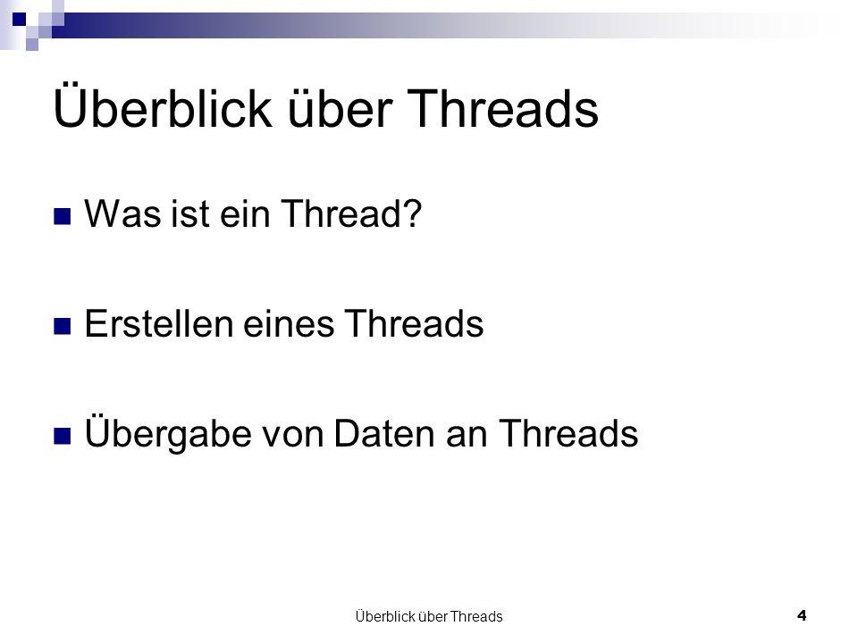 Überblick über Threads4 Was ist ein Thread? Erstellen eines Threads Übergabe von Daten an Threads