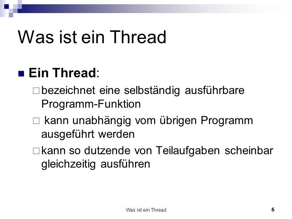 Was ist ein Thread5 Ein Thread: bezeichnet eine selbständig ausführbare Programm-Funktion kann unabhängig vom übrigen Programm ausgeführt werden kann