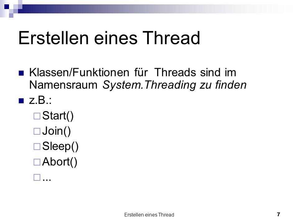 Erstellen eines Thread7 Klassen/Funktionen für Threads sind im Namensraum System.Threading zu finden z.B.: Start() Join() Sleep() Abort()...
