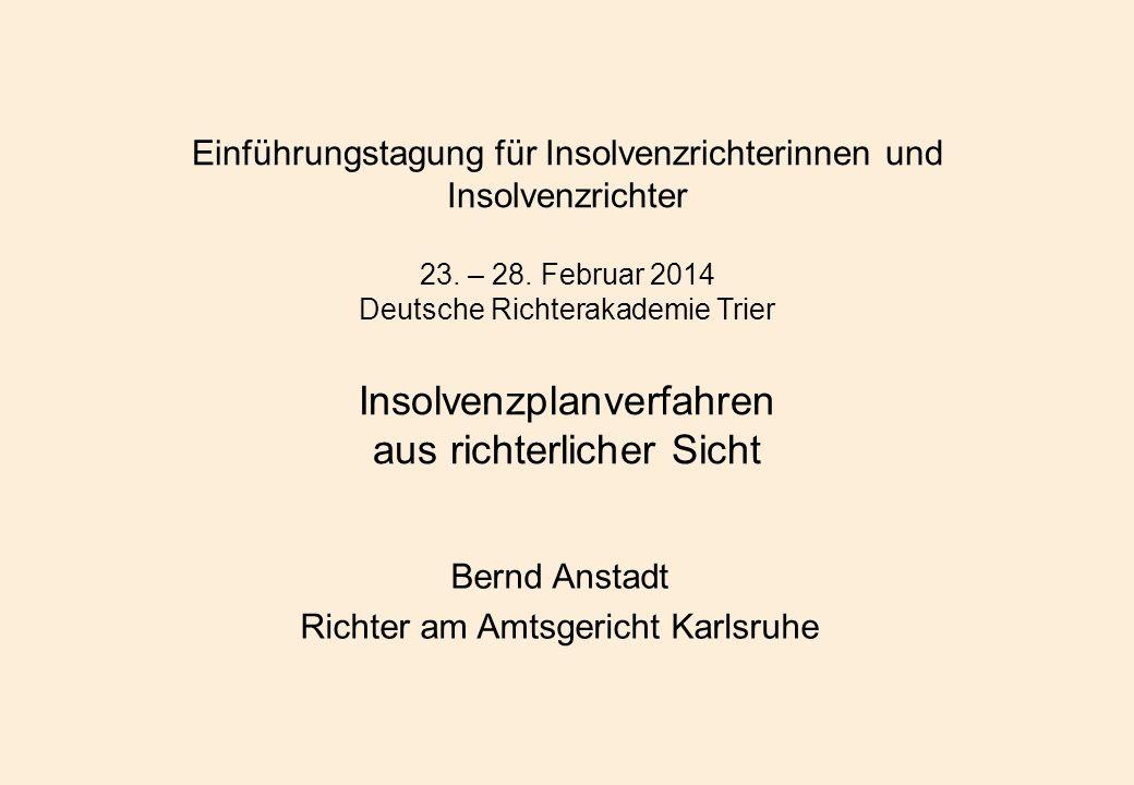 Insolvenzplanverfahren aus richterlicher Sicht Zuständigkeit Seit dem 01.01.2013 ist für das Insolvenzplanverfahren der Richter zustän- dig § 18 Abs.