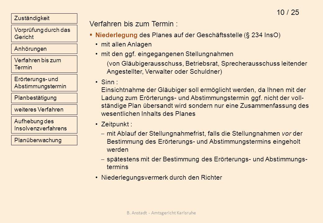 Verfahren bis zum Termin : Niederlegung des Planes auf der Geschäftsstelle (§ 234 InsO) mit allen Anlagen mit den ggf. eingegangenen Stellungnahmen (v