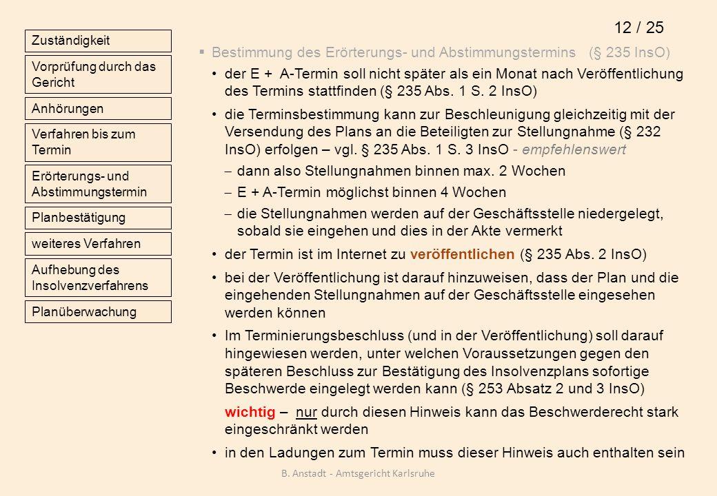 Bestimmung des Erörterungs- und Abstimmungstermins (§ 235 InsO) der E + A-Termin soll nicht später als ein Monat nach Veröffentlichung des Termins sta