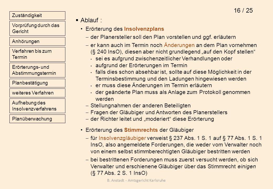 Ablauf : Erörterung des Insolvenzplans der Planersteller soll den Plan vorstellen und ggf. erläutern er kann auch im Termin noch Änderungen an dem Pla
