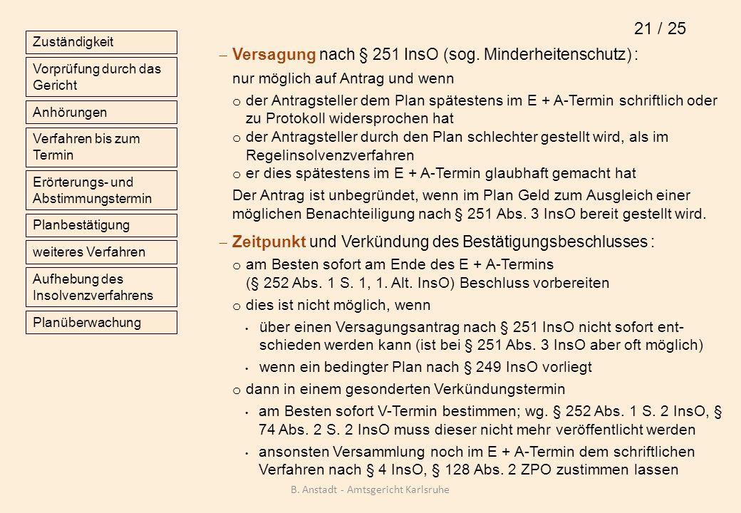Versagung nach § 251 InsO (sog. Minderheitenschutz) : nur möglich auf Antrag und wenn o der Antragsteller dem Plan spätestens im E + A-Termin schriftl