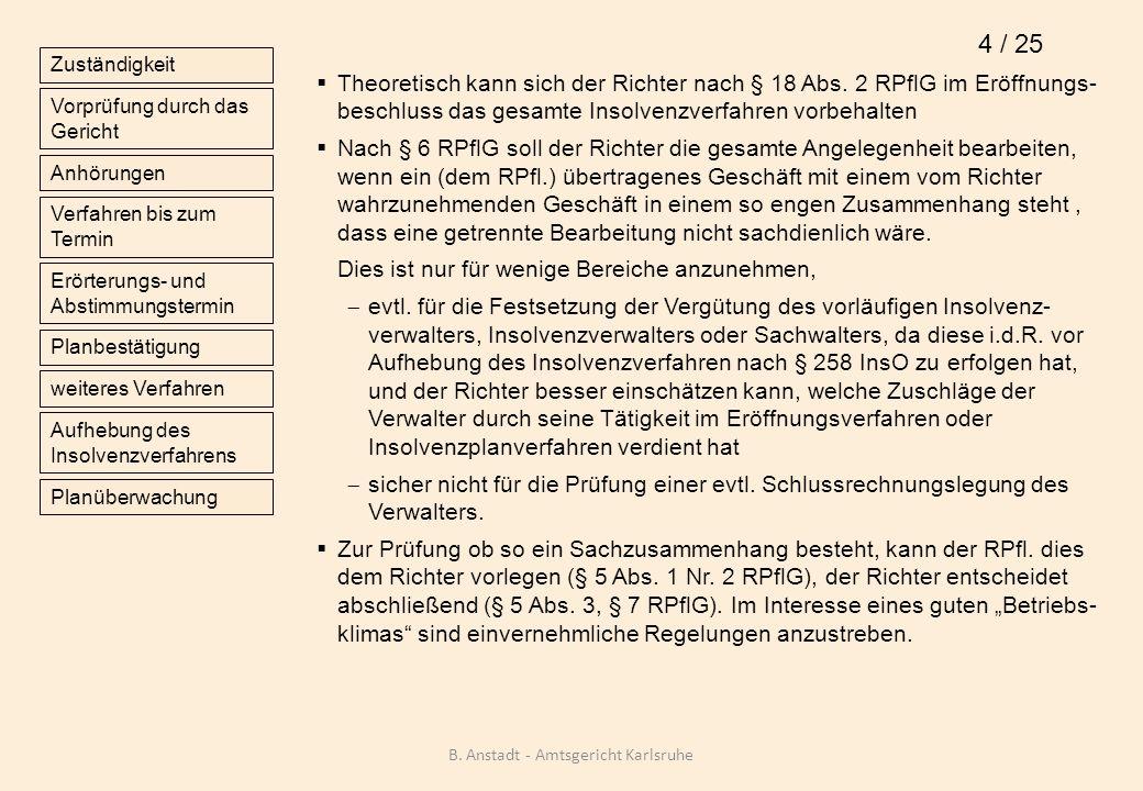 Theoretisch kann sich der Richter nach § 18 Abs. 2 RPflG im Eröffnungs- beschluss das gesamte Insolvenzverfahren vorbehalten Nach § 6 RPflG soll der R