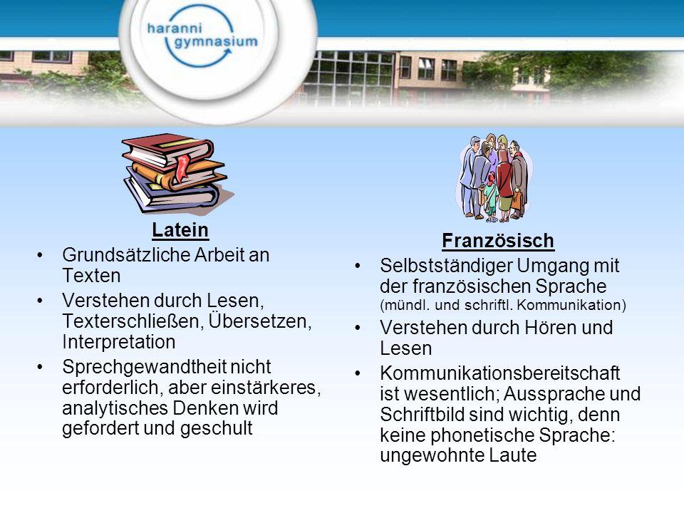 Latein Grundsätzliche Arbeit an Texten Verstehen durch Lesen, Texterschließen, Übersetzen, Interpretation Sprechgewandtheit nicht erforderlich, aber e