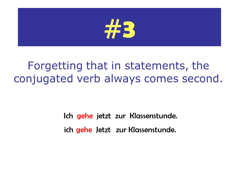 Forgetting that in statements, the conjugated verb always comes second.
