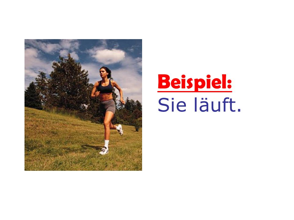Beispiel: Sie läuft.