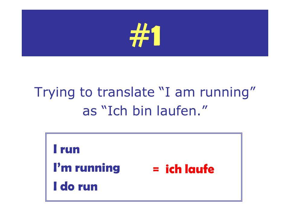 Trying to translate I am running as Ich bin laufen. #1 I run Im running I do run = ich laufe