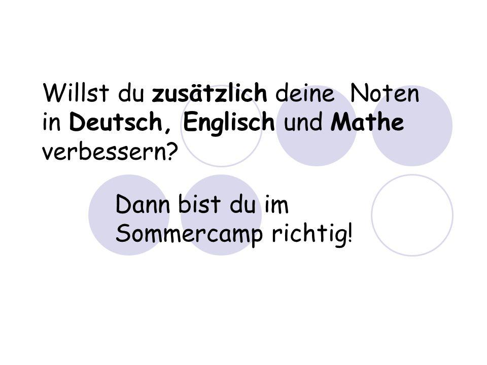 Ziele des Sommercamps: Gemeinsam Spaß haben und dabei lernen Deutschkenntnisse verbessern Mathe- und Englischlücken füllen Motiviert ins neue Schuljahr starten Viel Neues kennen lernen