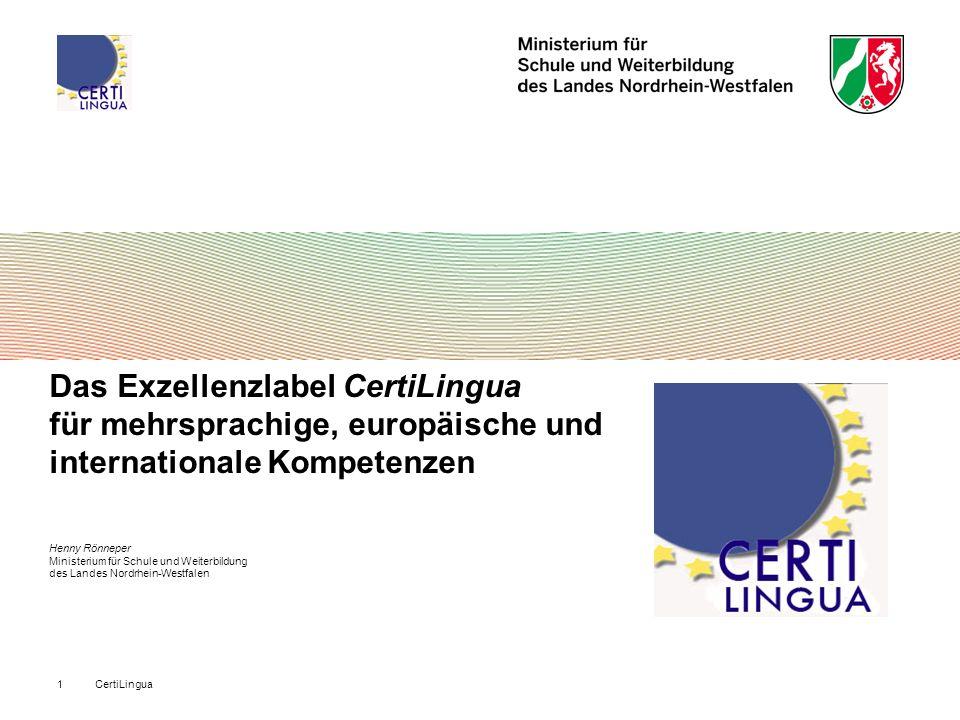 CertiLingua1 Das Exzellenzlabel CertiLingua für mehrsprachige, europäische und internationale Kompetenzen Henny Rönneper Ministerium für Schule und We